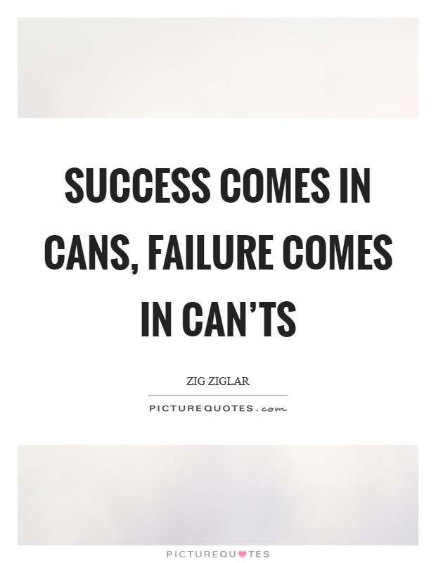Success comes in cans, failure comes in can'ts Picture Quote #1