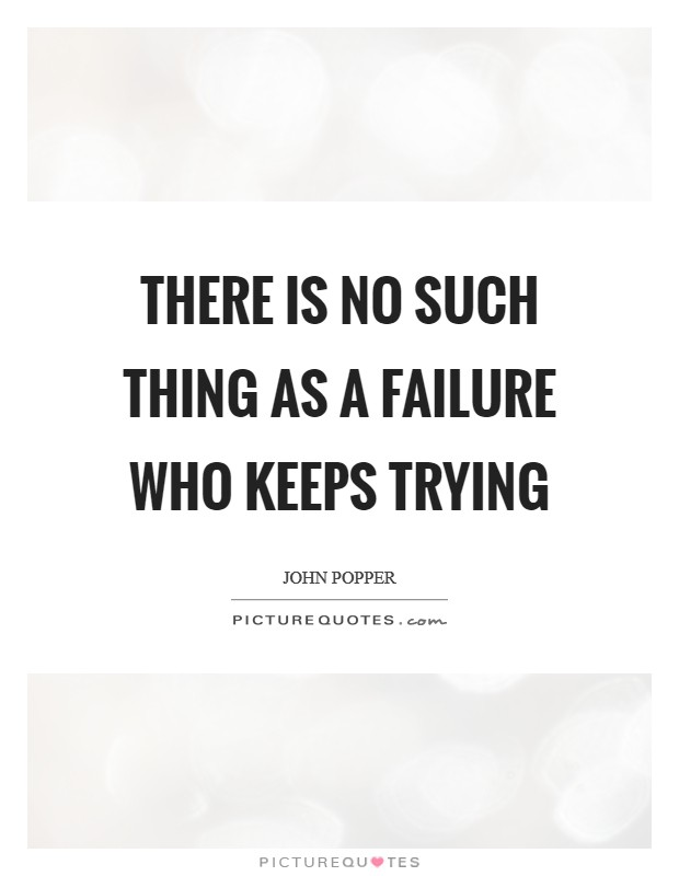 There is no such thing as a failure who keeps trying Picture Quote #1