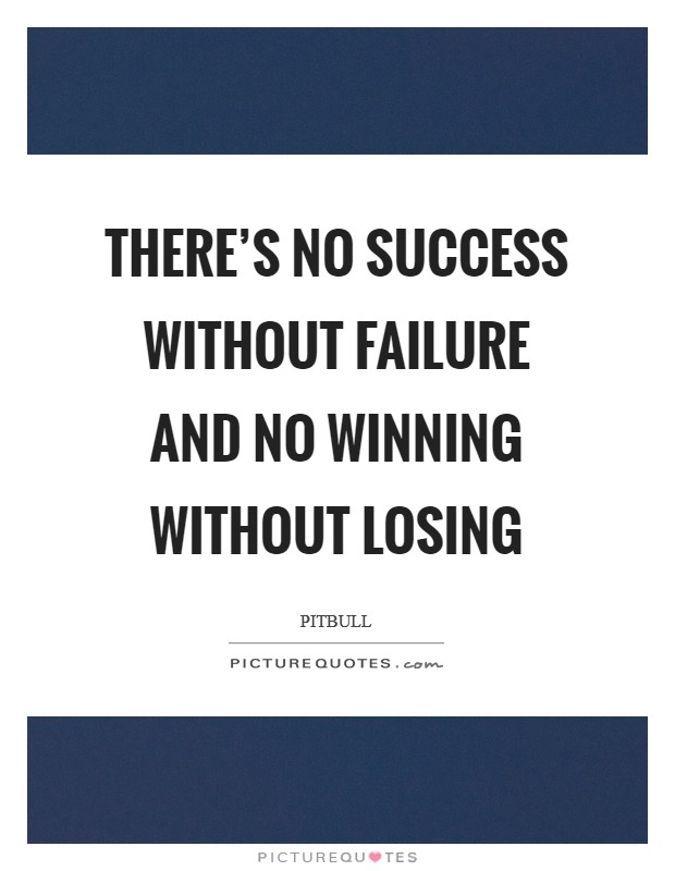 There's no success without failure and no winning without losing Picture Quote #1
