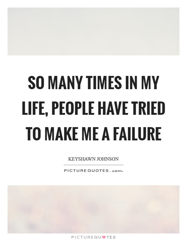 So many times in my life, people have tried to make me a failure Picture Quote #1