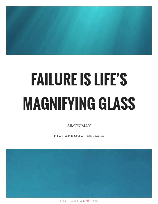 Failure is life's magnifying glass Picture Quote #1