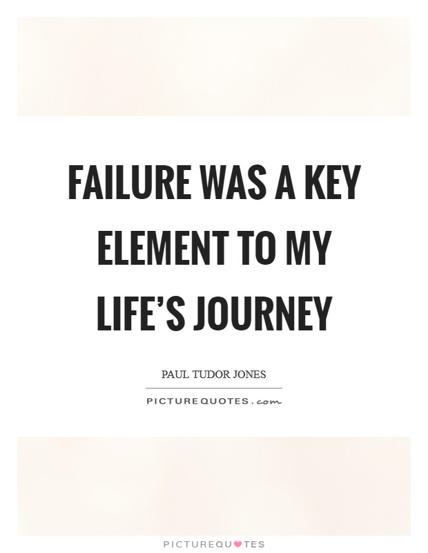 Failure was a key element to my life's journey Picture Quote #1