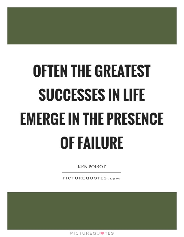 Often the greatest successes in life emerge in the presence of failure Picture Quote #1