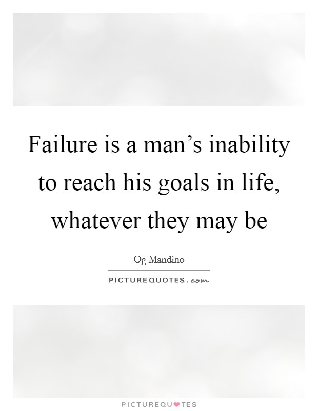 Failure is a man's inability to reach his goals in life, whatever they may be Picture Quote #1
