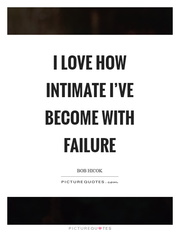 I love how intimate I've become with failure Picture Quote #1