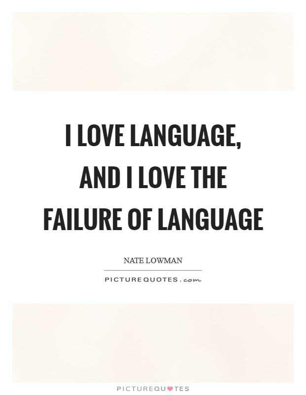 I love language, and I love the failure of language Picture Quote #1