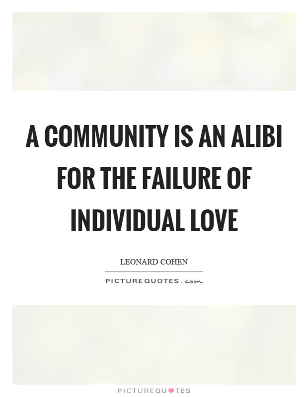A community is an alibi for the failure of individual love Picture Quote #1