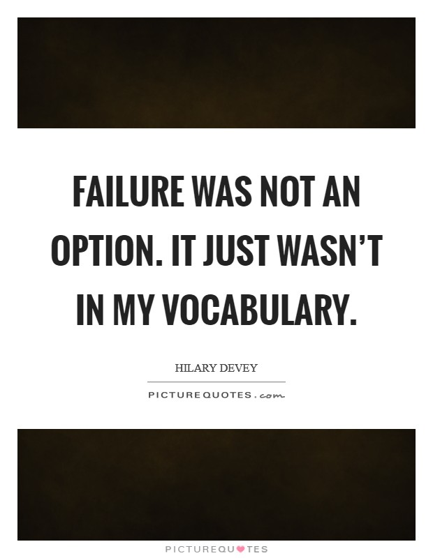 Failure was not an option. It just wasn't in my vocabulary Picture Quote #1