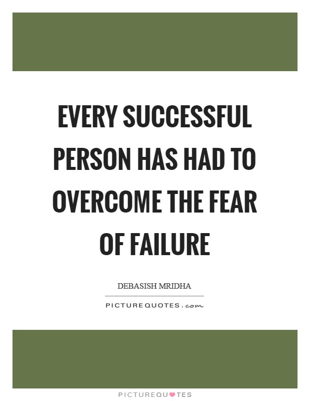 Every successful person has had to overcome the fear of failure Picture Quote #1
