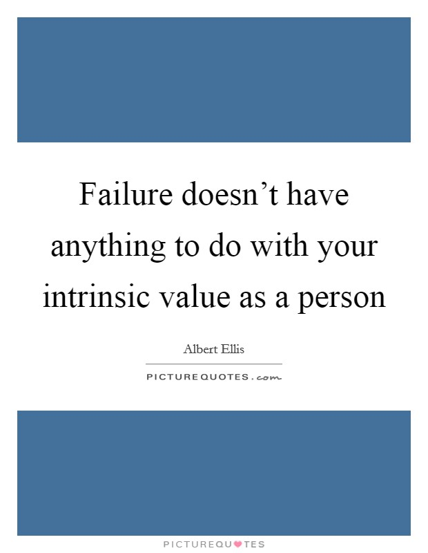Failure doesn't have anything to do with your intrinsic value as a person Picture Quote #1