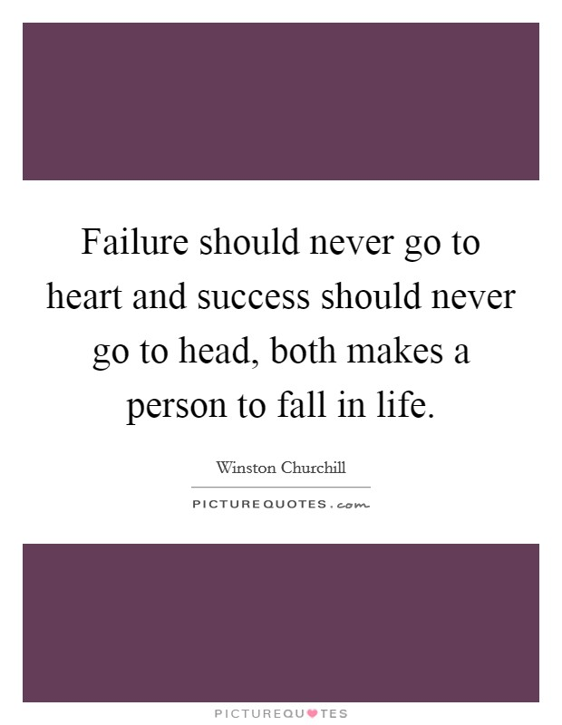 Failure should never go to heart and success should never go to head, both makes a person to fall in life Picture Quote #1