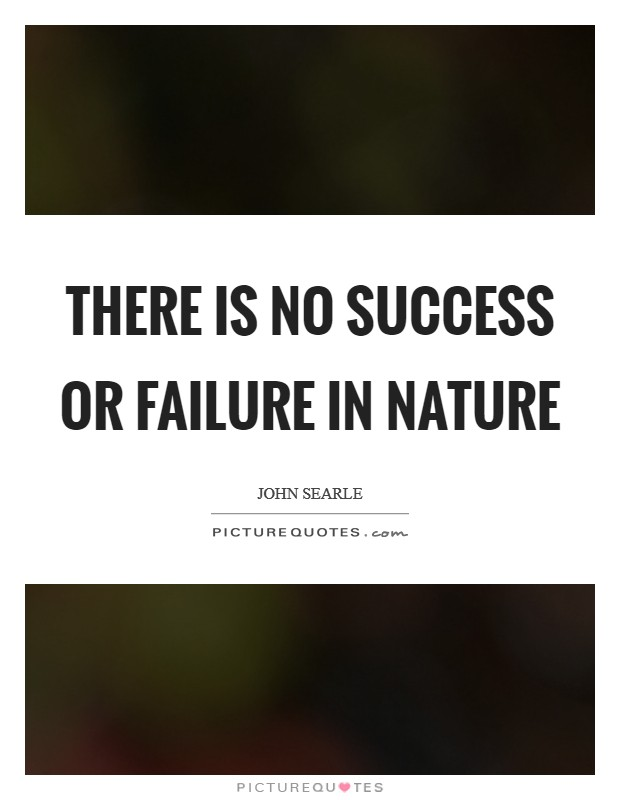 There is no success or failure in Nature Picture Quote #1