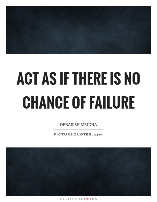 Act as if there is no chance of failure | Picture QuotesQuotes About Failure To Act