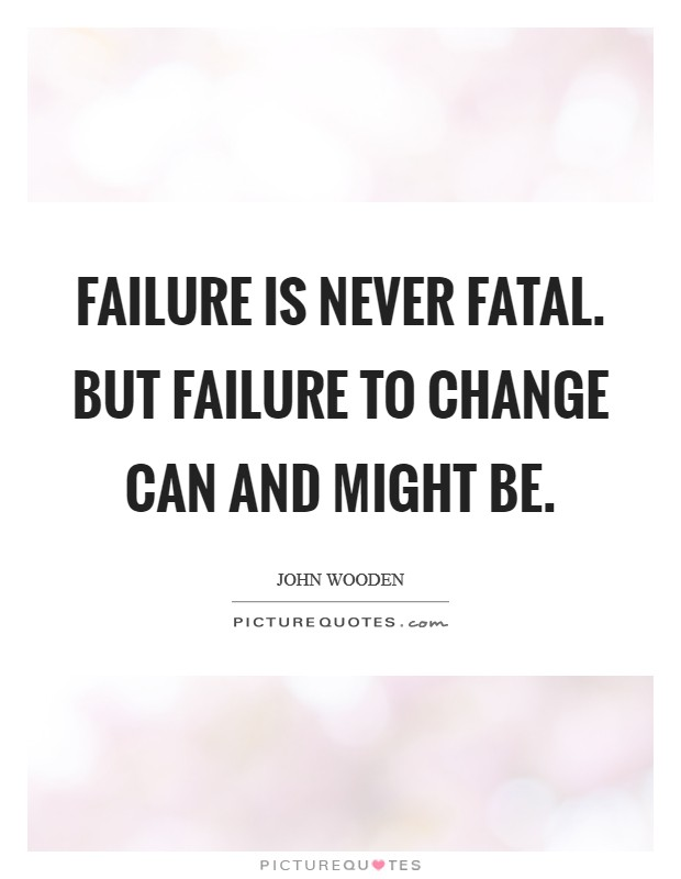 Failure is never fatal. But failure to change can and might be Picture Quote #1
