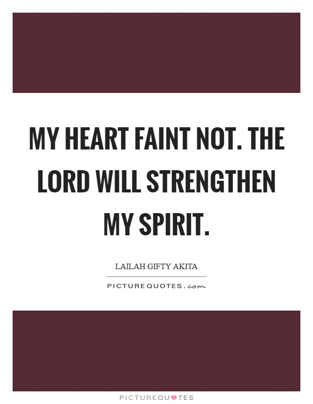 My heart faint not. The Lord will strengthen my spirit Picture Quote #1
