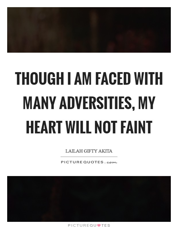 Though I am faced with many adversities, my heart will not faint Picture Quote #1