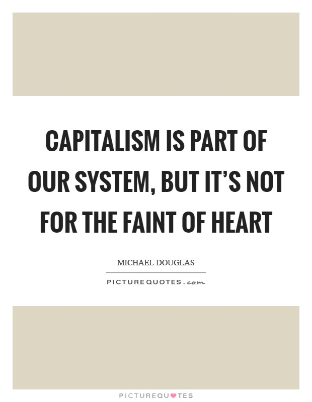 Capitalism is part of our system, but it's not for the faint of heart Picture Quote #1