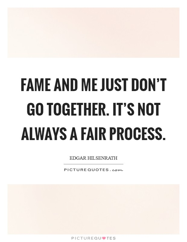 Fame and me just don't go together. It's not always a fair process Picture Quote #1