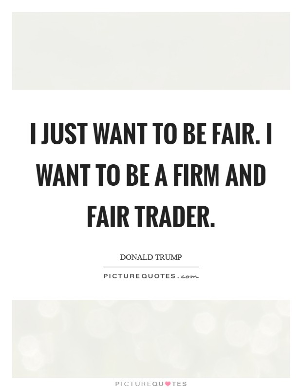 I just want to be fair. I want to be a firm and fair trader Picture Quote #1
