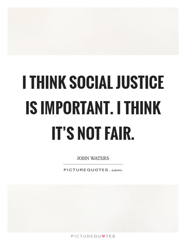 I think social justice is important. I think it's not fair Picture Quote #1