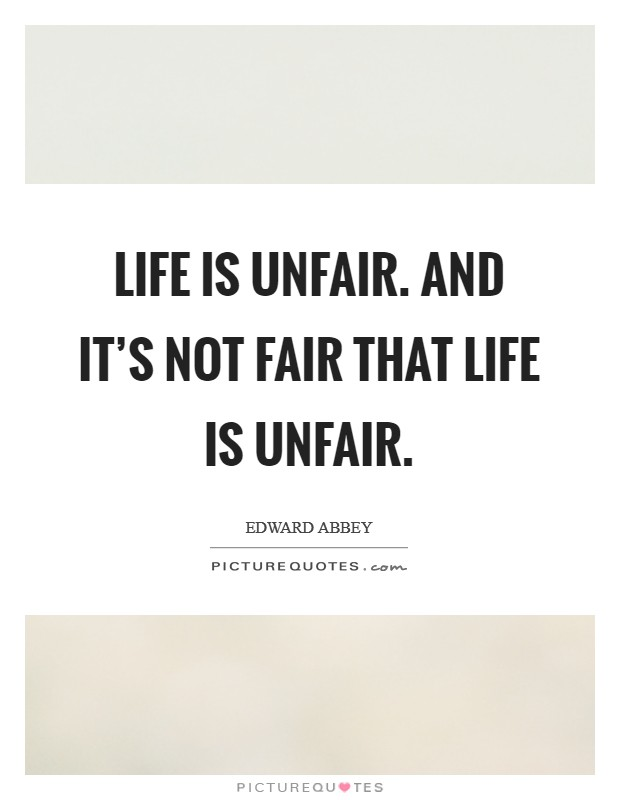 Life is unfair. And it's not fair that life is unfair Picture Quote #1