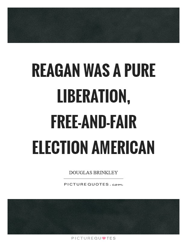 Reagan was a pure liberation, free-and-fair election American Picture Quote #1