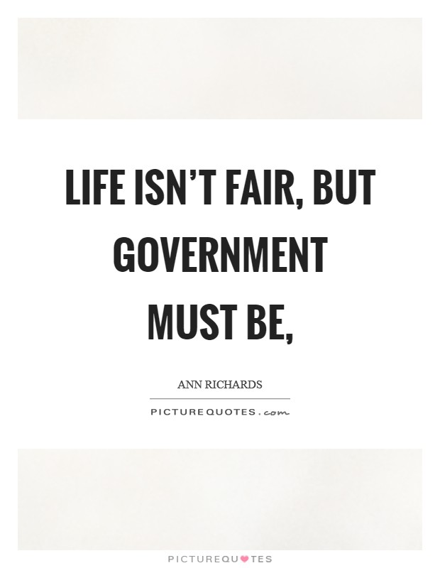 Life isn't fair, but government must be, Picture Quote #1