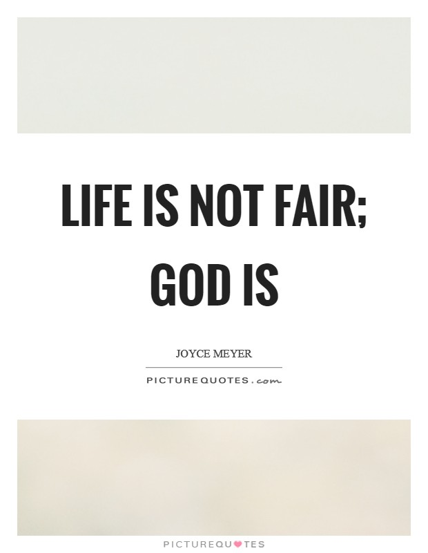 Life is not fair; God is Picture Quote #1