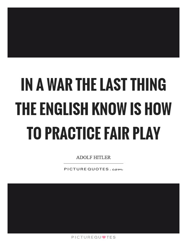 In a war the last thing the English know is how to practice fair play Picture Quote #1