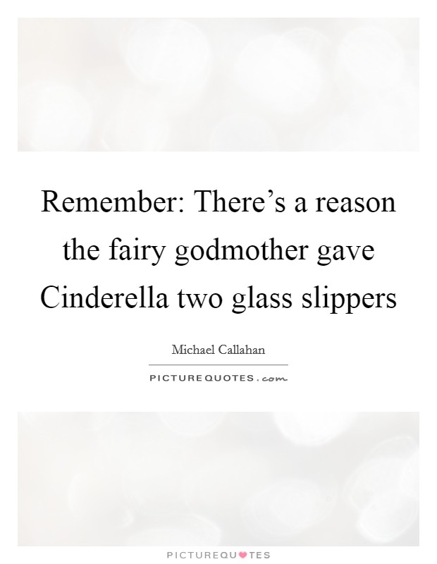 Remember: There\'s a reason the fairy godmother gave ...