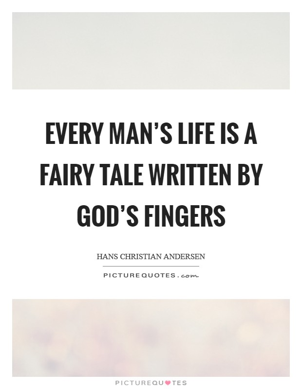 Every man's life is a fairy tale written by God's fingers Picture Quote #1