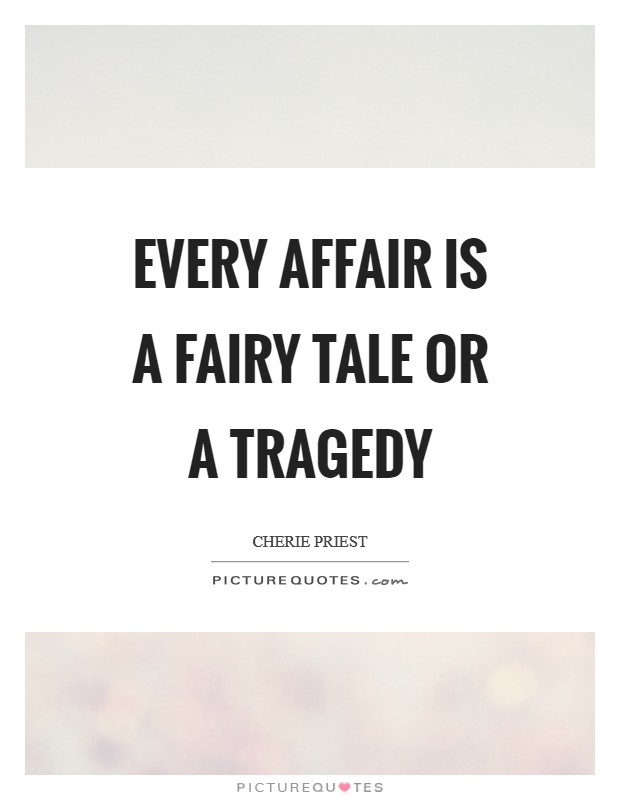 Every affair is a fairy tale or a tragedy Picture Quote #1