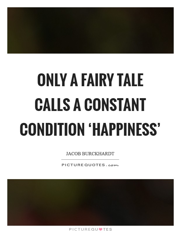 Only a fairy tale calls a constant condition 'happiness' Picture Quote #1