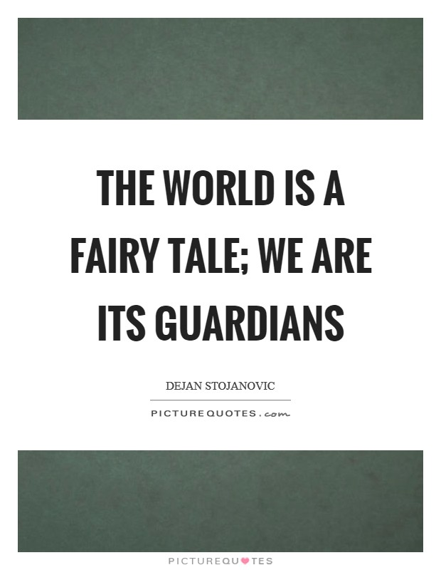 The world is a fairy tale; we are its guardians Picture Quote #1