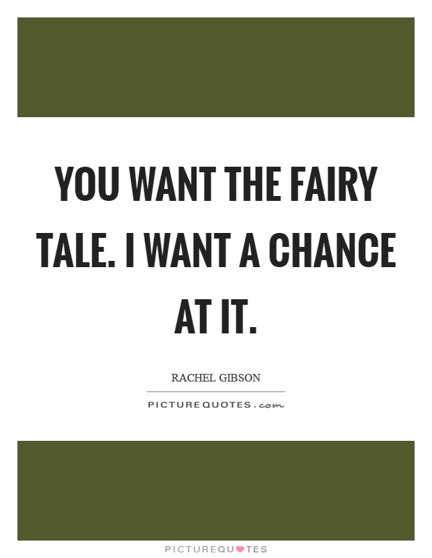 You want the fairy tale. I want a chance at it Picture Quote #1