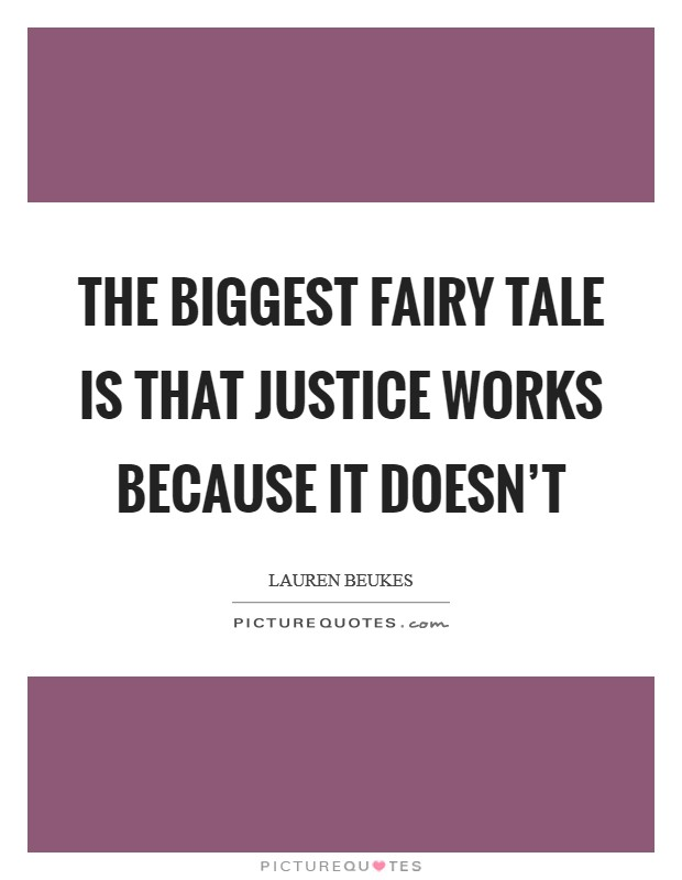 The biggest fairy tale is that justice works because it doesn't Picture Quote #1