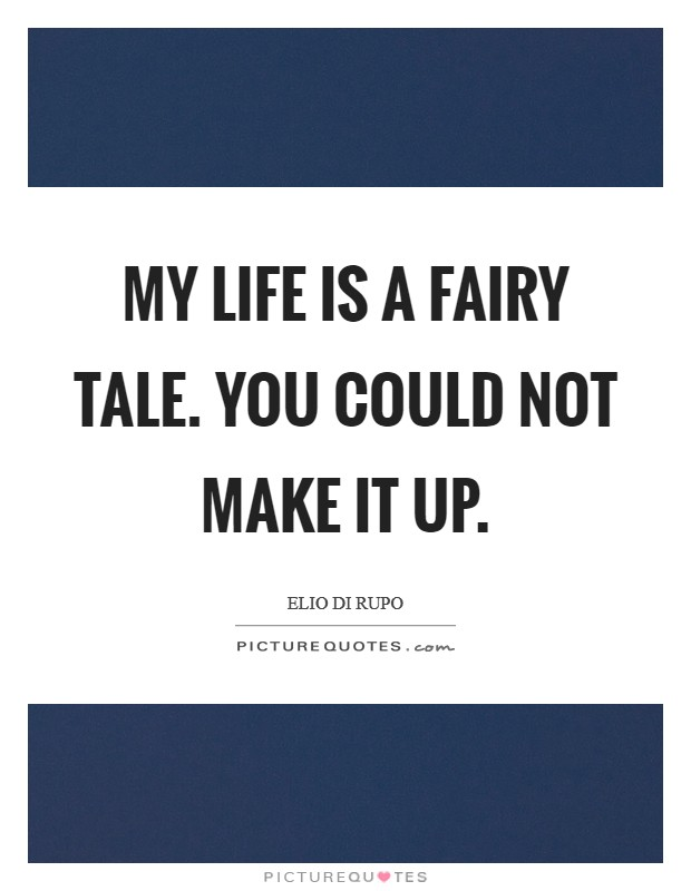 My life is a fairy tale. You could not make it up Picture Quote #1