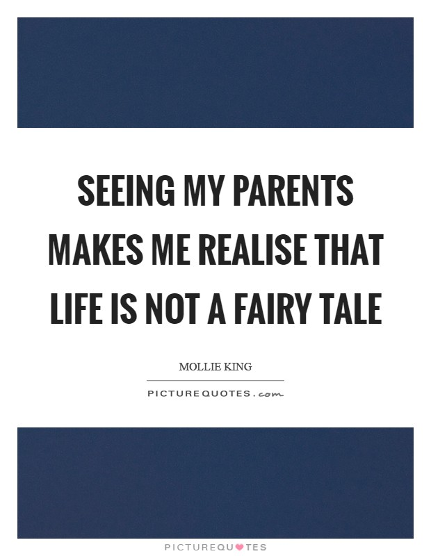 Seeing my parents makes me realise that life is not a fairy tale Picture Quote #1