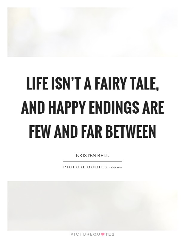 Life isn't a fairy tale, and happy endings are few and far between Picture Quote #1