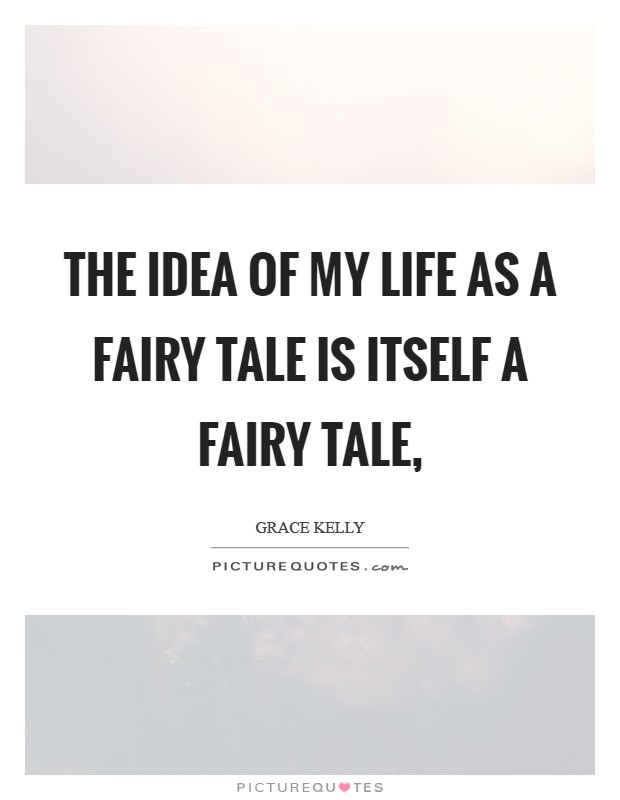 The idea of my life as a fairy tale is itself a fairy tale, Picture Quote #1