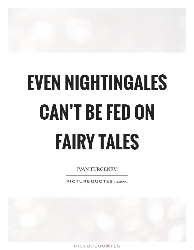 Even nightingales can't be fed on fairy tales Picture Quote #1