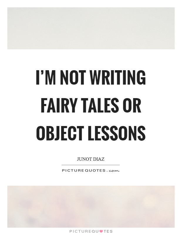 I'm not writing fairy tales or object lessons Picture Quote #1