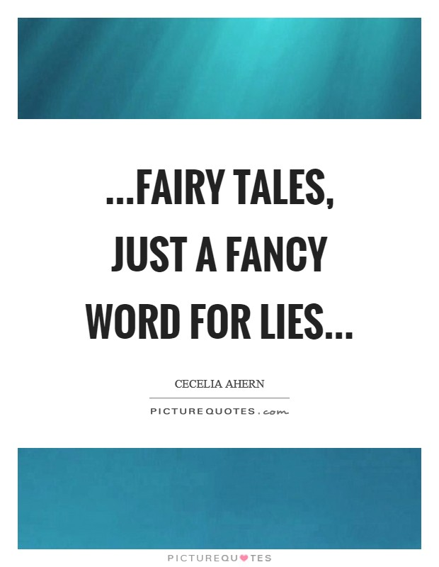 ...fairy tales, just a fancy word for lies Picture Quote #1