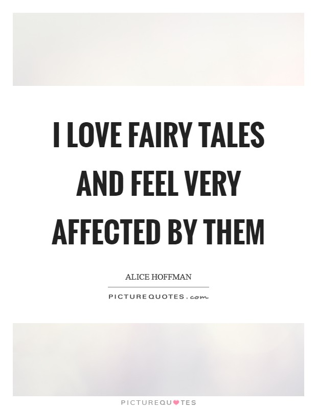 I love fairy tales and feel very affected by them Picture Quote #1