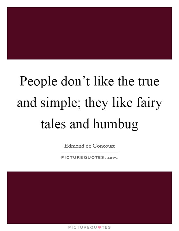 People don't like the true and simple; they like fairy tales and humbug Picture Quote #1