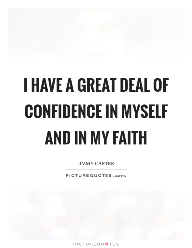 I have a great deal of confidence in myself and in my faith Picture Quote #1
