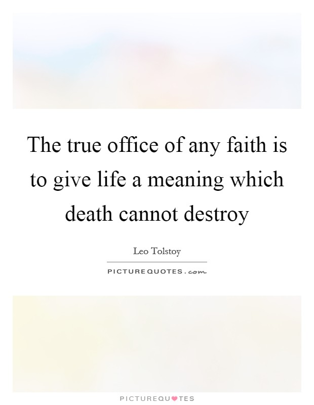 The true office of any faith is to give life a meaning which death cannot destroy Picture Quote #1