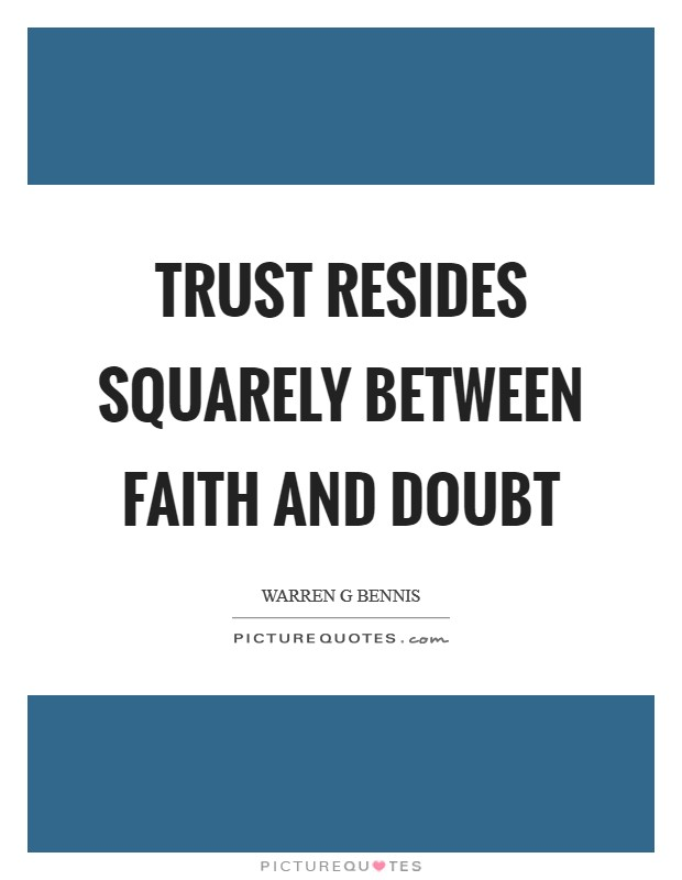 Trust resides squarely between faith and doubt Picture Quote #1