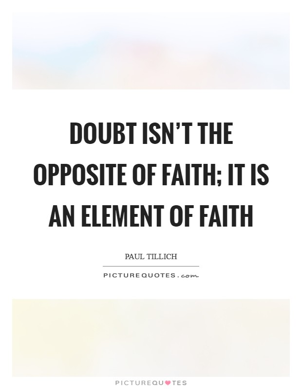 Doubt isn't the opposite of faith; it is an element of faith Picture Quote #1