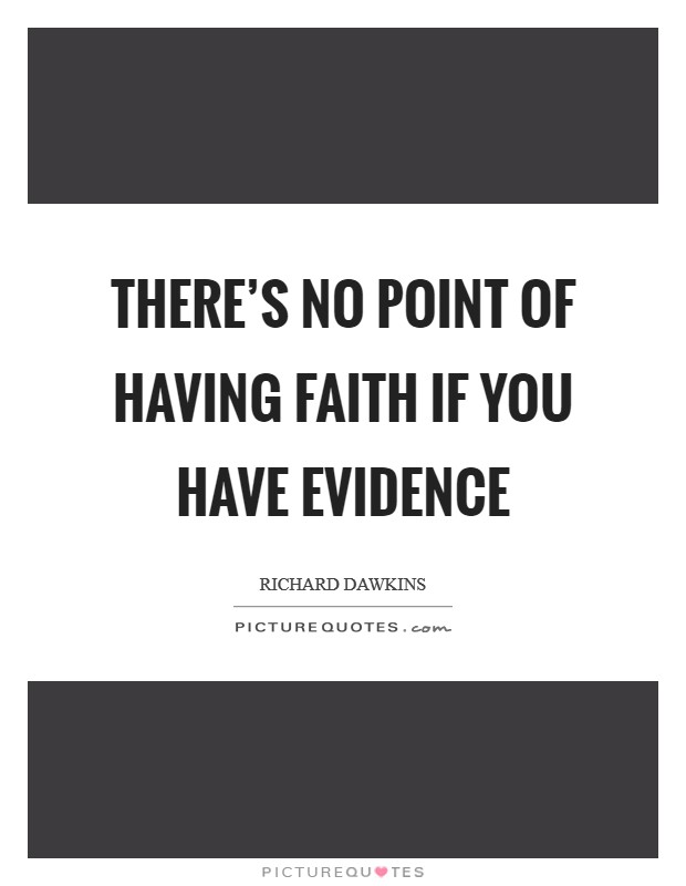 There's no point of having faith if you have evidence Picture Quote #1